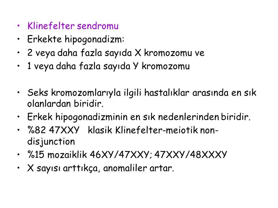 Klinefelter sendromu Erkekte hipogonadizm: 2 veya daha fazla sayıda X kromozomu ve. 1 veya daha fazla sayıda Y kromozomu.