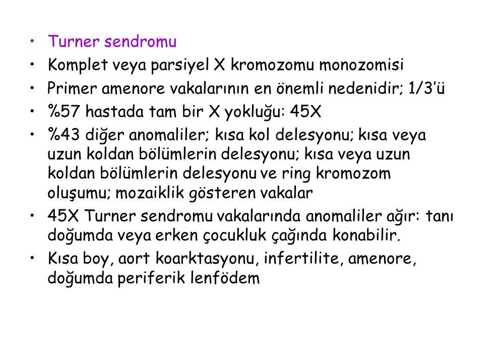 Turner sendromu Komplet veya parsiyel X kromozomu monozomisi. Primer amenore vakalarının en önemli nedenidir; 1/3'ü.