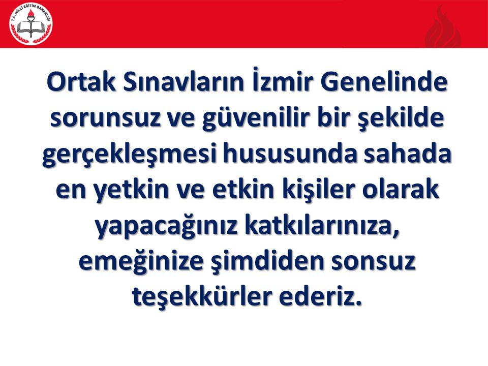 Ortak Sınavların İzmir Genelinde sorunsuz ve güvenilir bir şekilde gerçekleşmesi hususunda sahada en yetkin ve etkin kişiler olarak yapacağınız katkılarınıza, emeğinize şimdiden sonsuz teşekkürler ederiz.