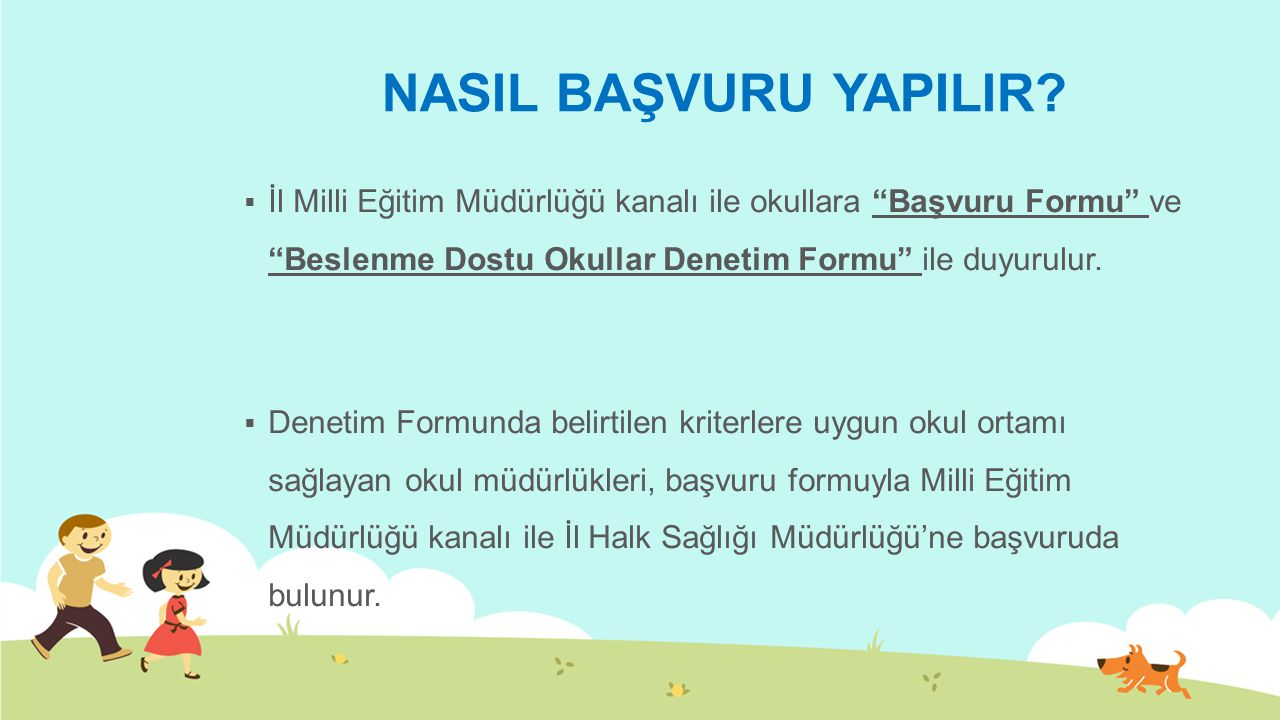 NASIL BAŞVURU YAPILIR İl Milli Eğitim Müdürlüğü kanalı ile okullara Başvuru Formu ve Beslenme Dostu Okullar Denetim Formu ile duyurulur.
