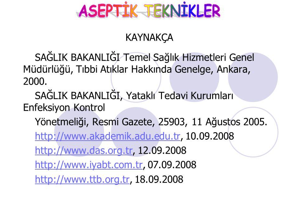 KAYNAKÇA SAĞLIK BAKANLIĞI Temel Sağlık Hizmetleri Genel Müdürlüğü, Tıbbi Atıklar Hakkında Genelge, Ankara, 2000.