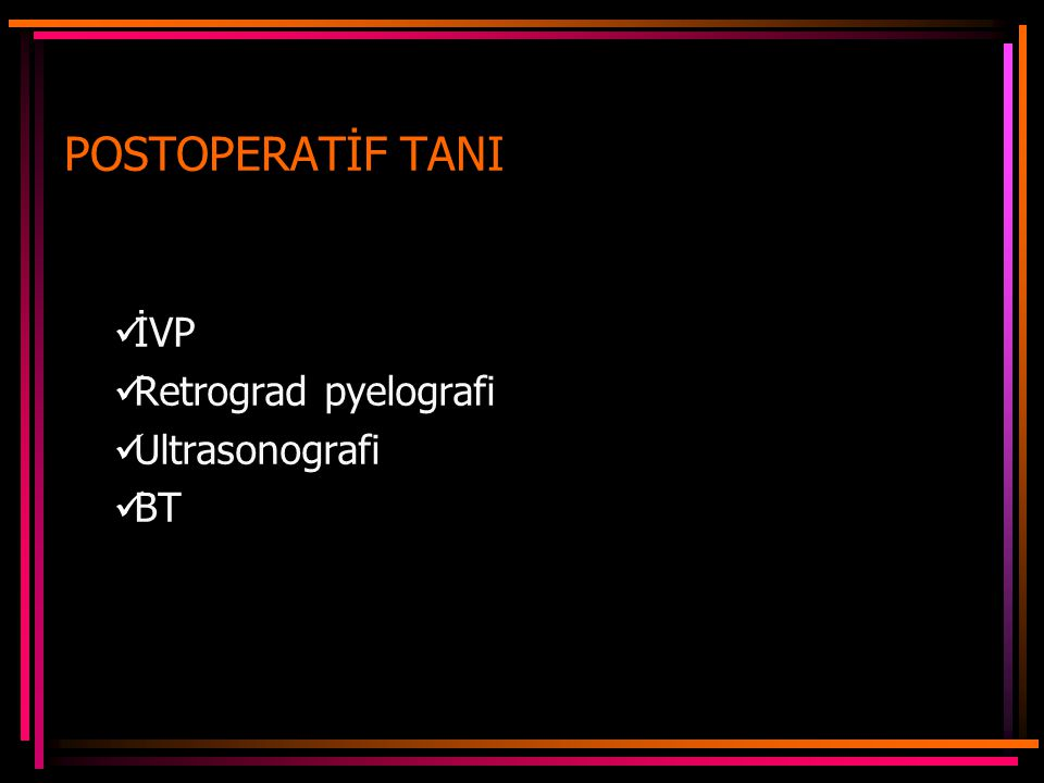 İVP Retrograd pyelografi Ultrasonografi BT