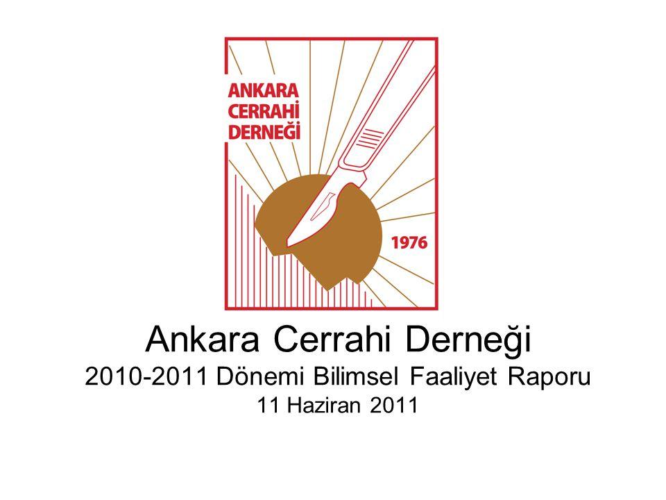 Ankara Cerrahi Derneği 2010-2011 Dönemi Bilimsel Faaliyet Raporu 11 Haziran 2011