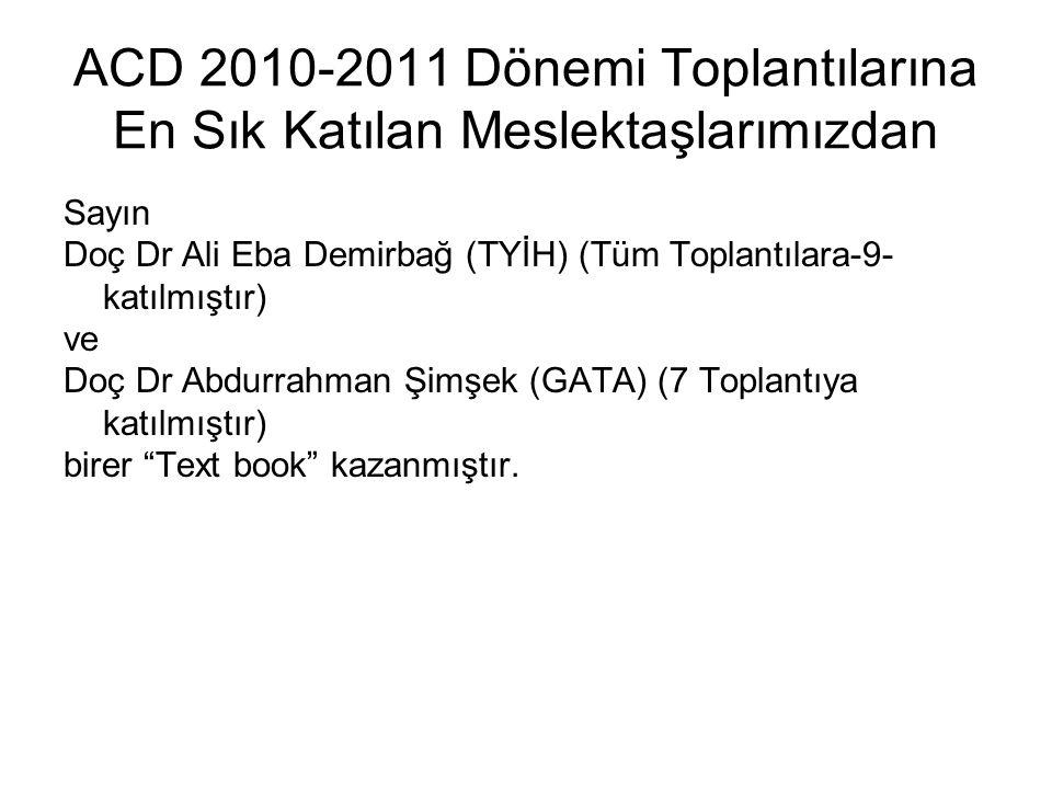 ACD 2010-2011 Dönemi Toplantılarına En Sık Katılan Meslektaşlarımızdan