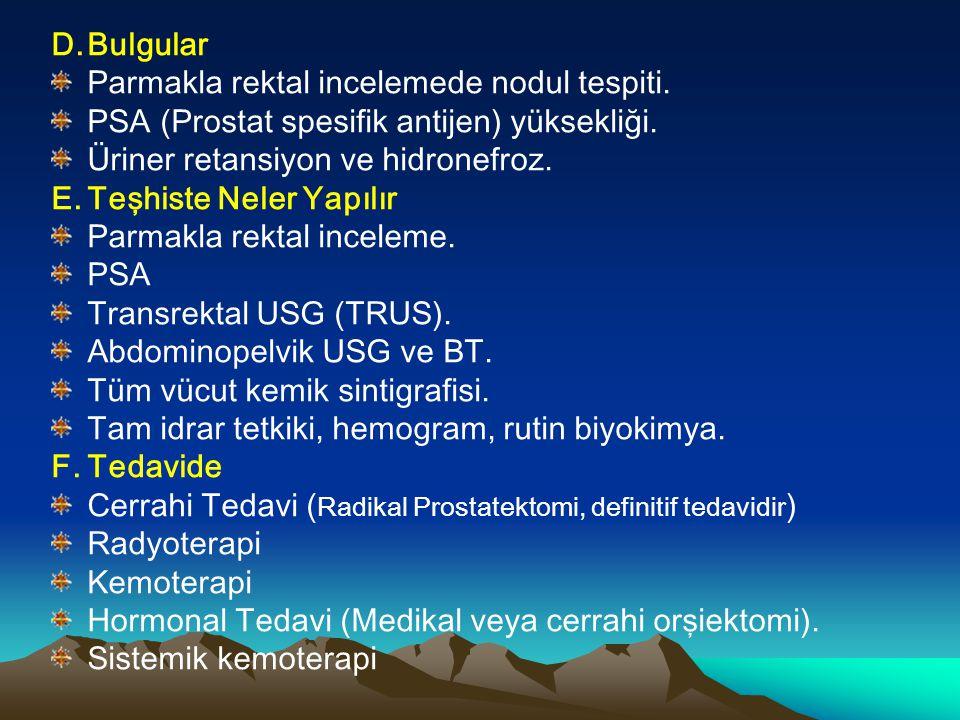 D. Bulgular Parmakla rektal incelemede nodul tespiti. PSA (Prostat spesifik antijen) yüksekliği. Üriner retansiyon ve hidronefroz.