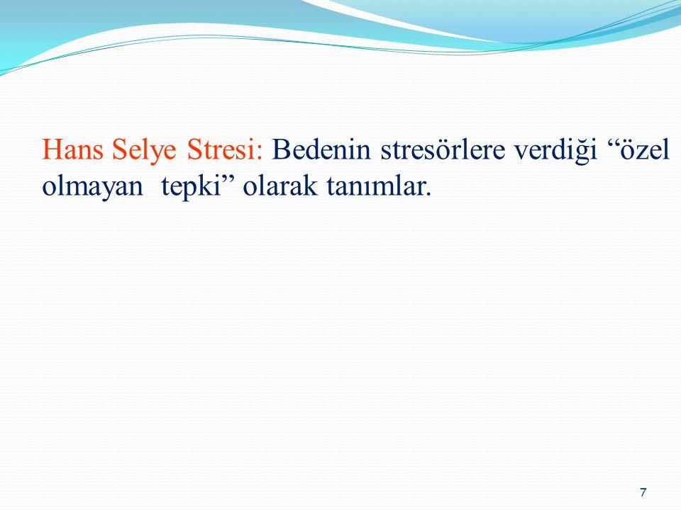 Hans Selye Stresi: Bedenin stresörlere verdiği özel olmayan tepki olarak tanımlar.