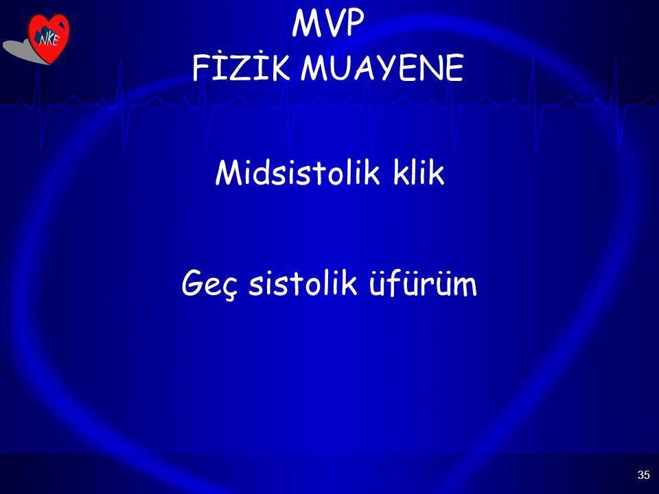 MVP FİZİK MUAYENE Midsistolik klik Geç sistolik üfürüm