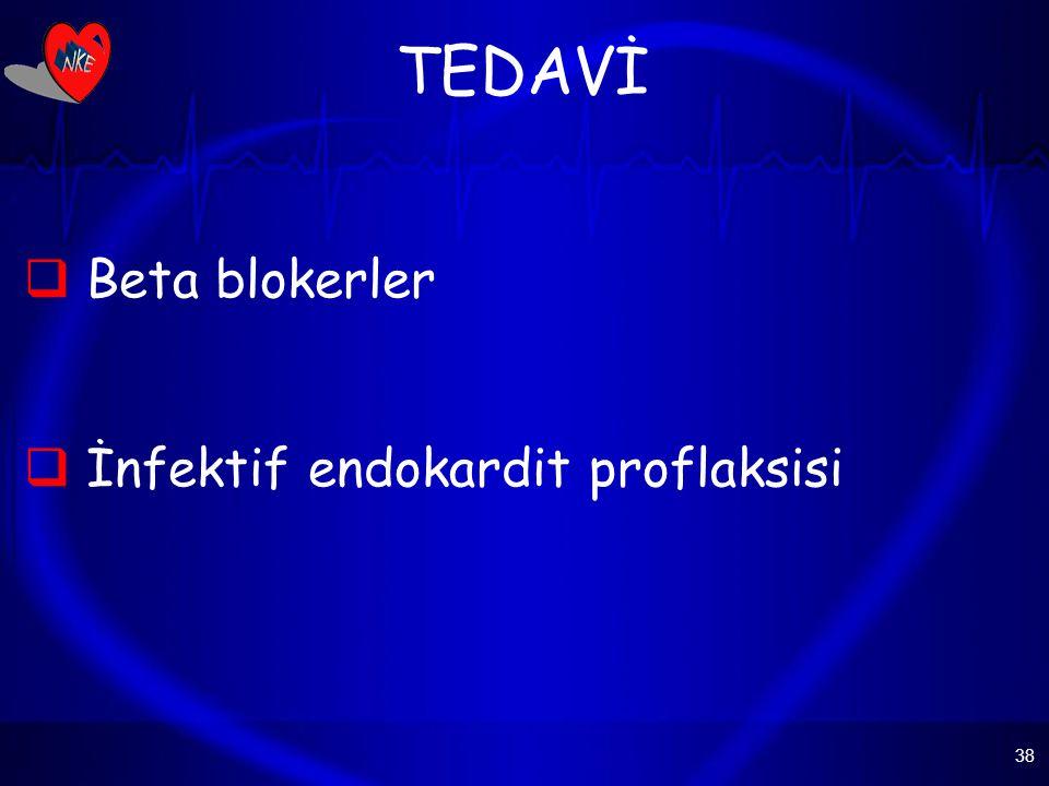 TEDAVİ Beta blokerler İnfektif endokardit proflaksisi