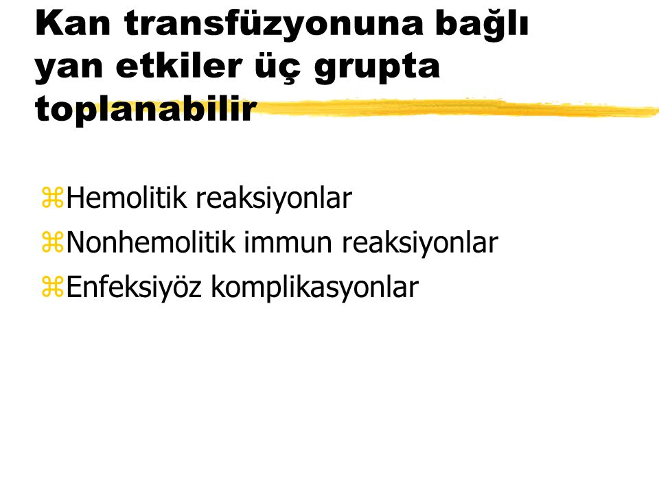 Kan transfüzyonuna bağlı yan etkiler üç grupta toplanabilir