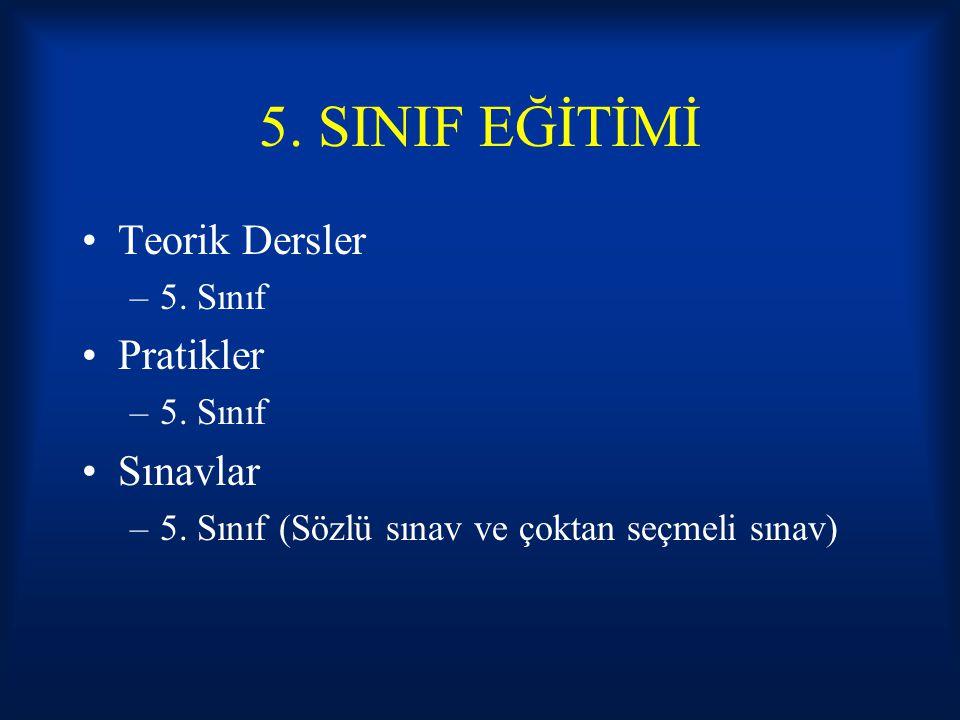 5. SINIF EĞİTİMİ Teorik Dersler Pratikler Sınavlar 5. Sınıf