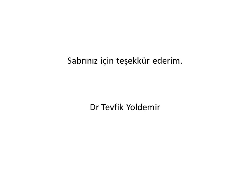 Sabrınız için teşekkür ederim. Dr Tevfik Yoldemir