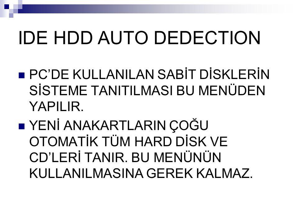 IDE HDD AUTO DEDECTION PC'DE KULLANILAN SABİT DİSKLERİN SİSTEME TANITILMASI BU MENÜDEN YAPILIR.