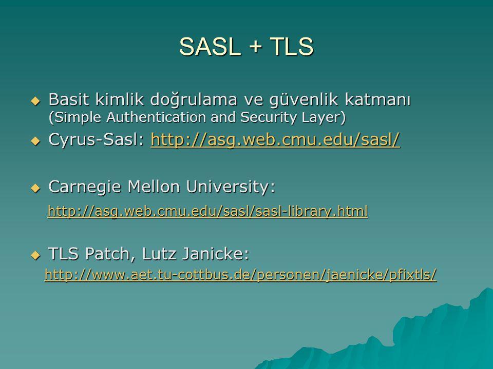 SASL + TLS Basit kimlik doğrulama ve güvenlik katmanı (Simple Authentication and Security Layer) Cyrus-Sasl: http://asg.web.cmu.edu/sasl/