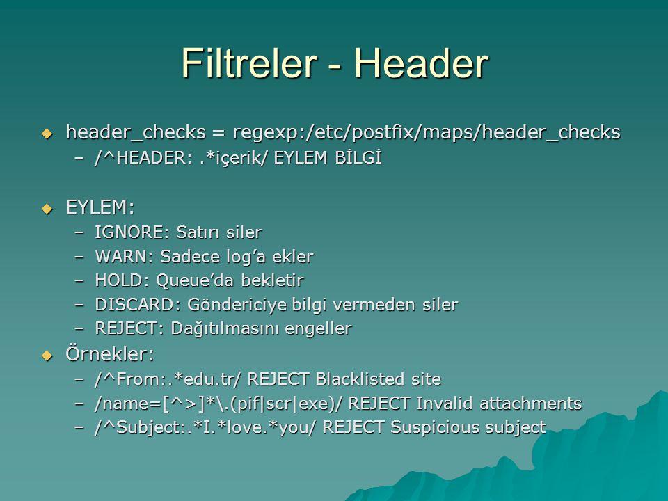 Filtreler - Header header_checks = regexp:/etc/postfix/maps/header_checks. /^HEADER: .*içerik/ EYLEM BİLGİ.