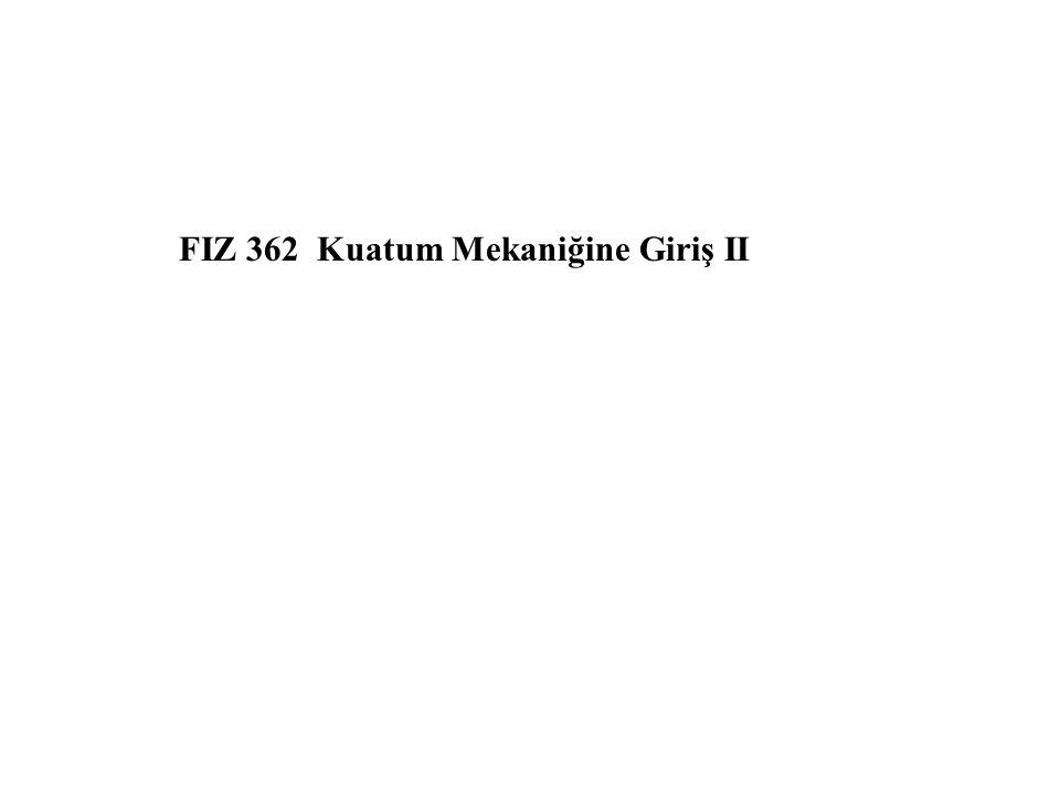 FIZ 362 Kuatum Mekaniğine Giriş II