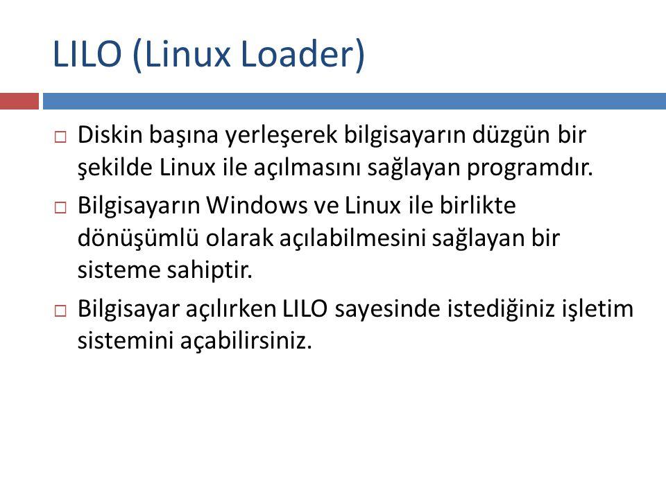 LILO (Linux Loader) Diskin başına yerleşerek bilgisayarın düzgün bir şekilde Linux ile açılmasını sağlayan programdır.