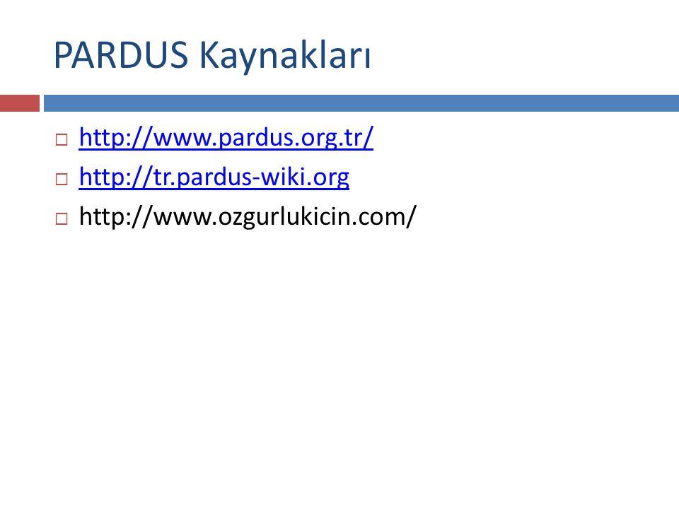 PARDUS Kaynakları http://www.pardus.org.tr/ http://tr.pardus-wiki.org