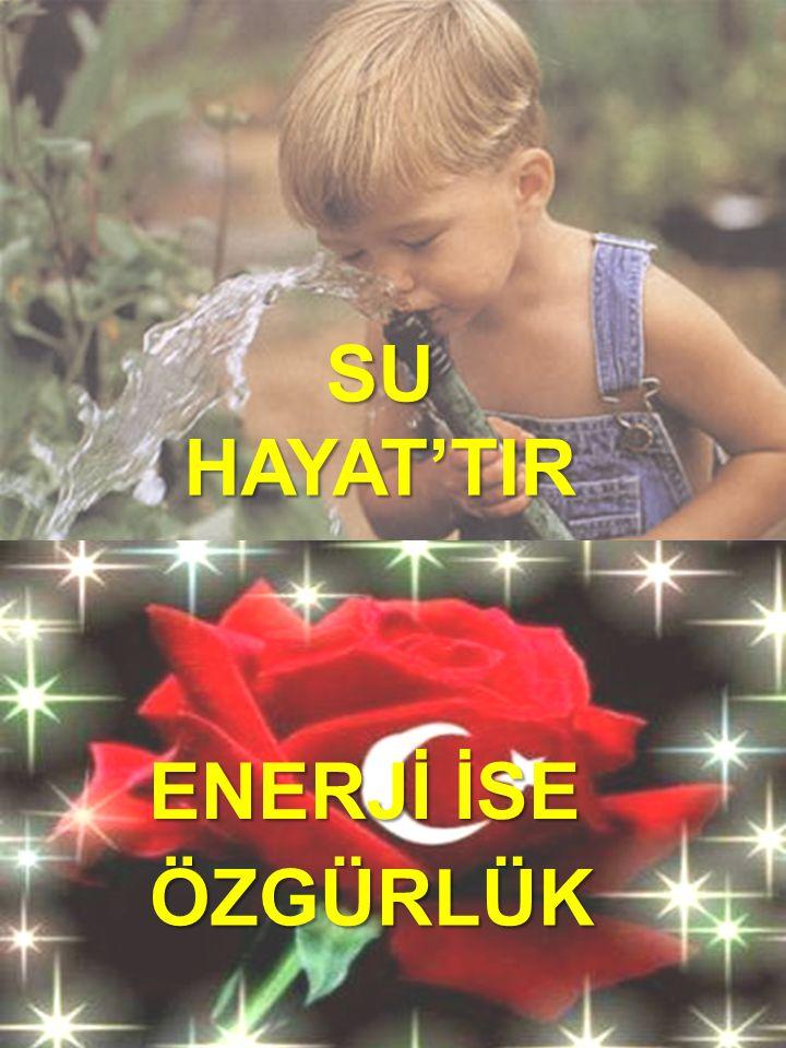 SU HAYAT'TIR ENERJİ İSE ÖZGÜRLÜK
