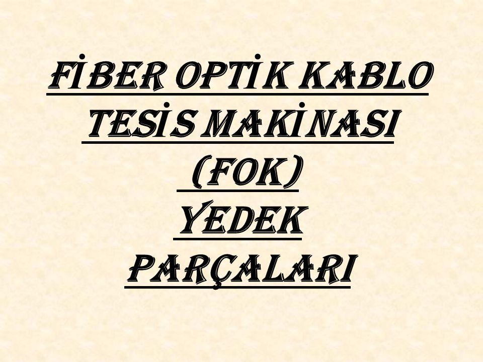 FİBER OPTİK KABLO TESİS MAKİNASI (fok) YEDEK PARÇALARI