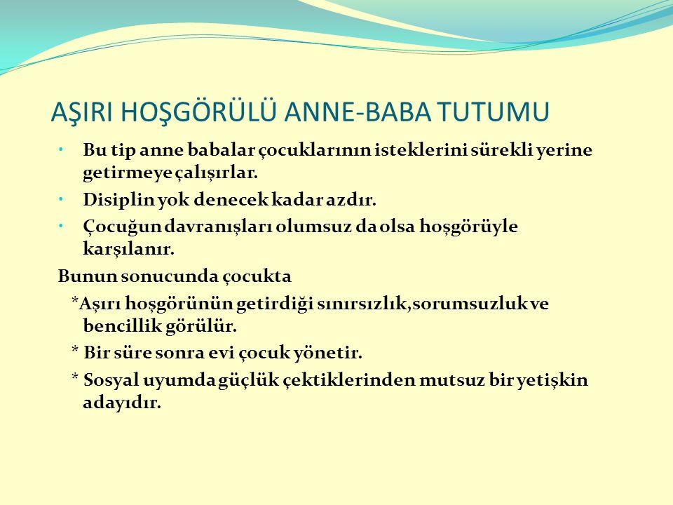 AŞIRI HOŞGÖRÜLÜ ANNE-BABA TUTUMU
