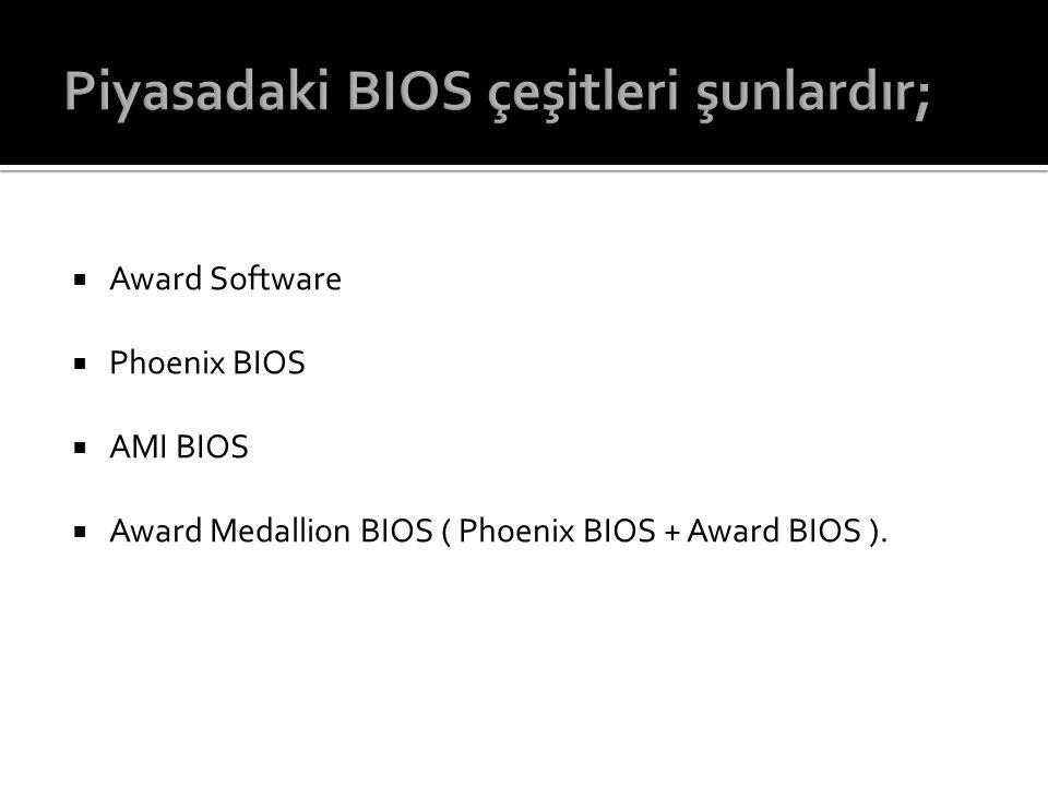 Piyasadaki BIOS çeşitleri şunlardır;