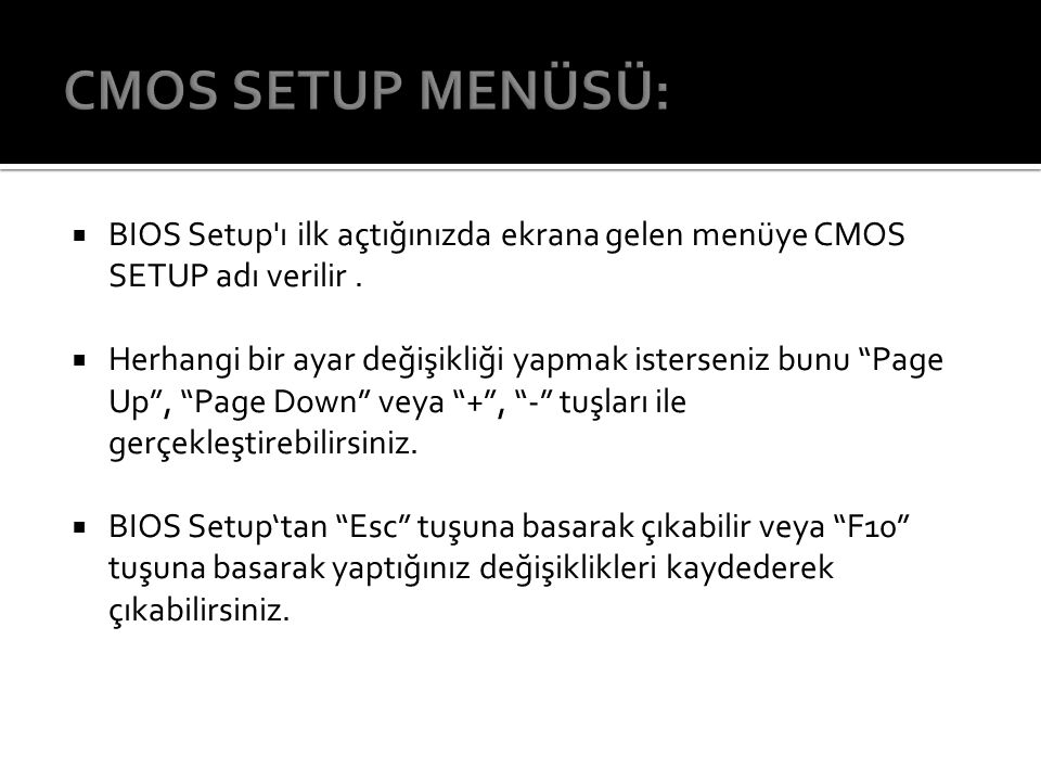 CMOS SETUP MENÜSÜ: BIOS Setup ı ilk açtığınızda ekrana gelen menüye CMOS SETUP adı verilir .
