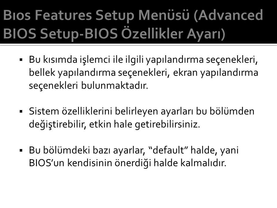 Bıos Features Setup Menüsü (Advanced BIOS Setup-BIOS Özellikler Ayarı)