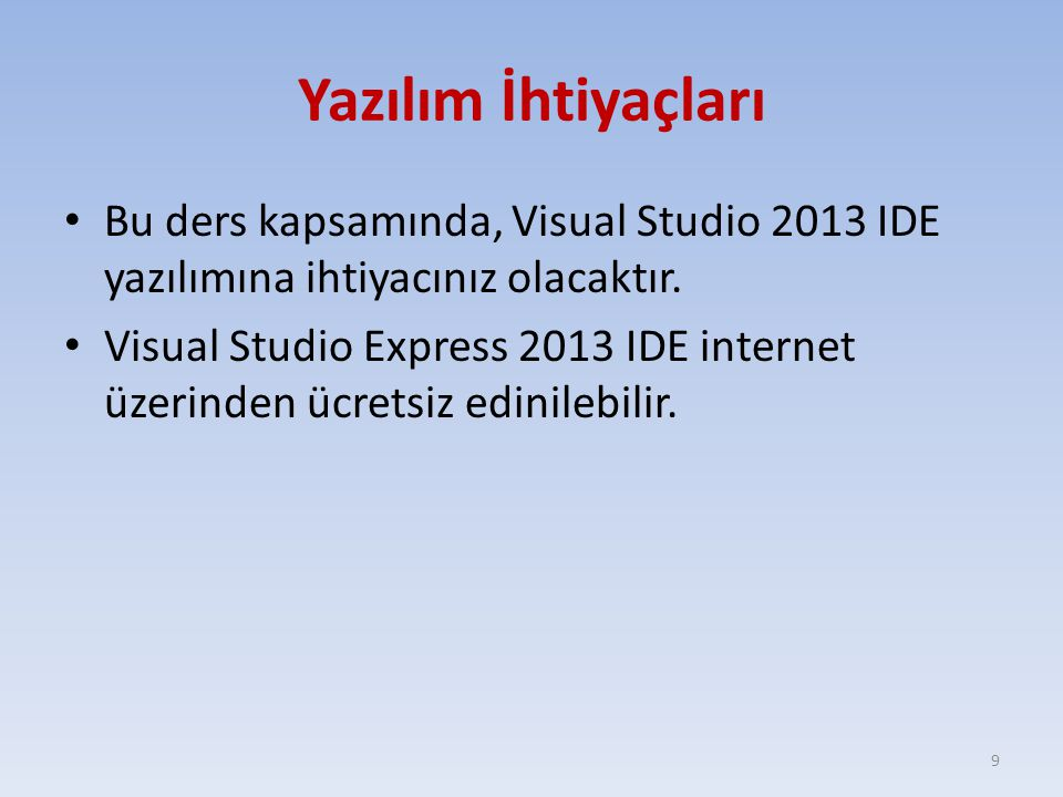 Yazılım İhtiyaçları Bu ders kapsamında, Visual Studio 2013 IDE yazılımına ihtiyacınız olacaktır.