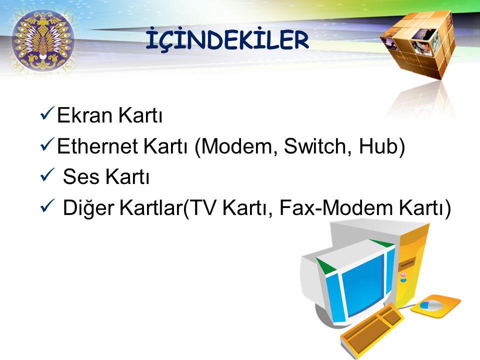 İÇİNDEKİLER Ekran Kartı Ethernet Kartı (Modem, Switch, Hub) Ses Kartı