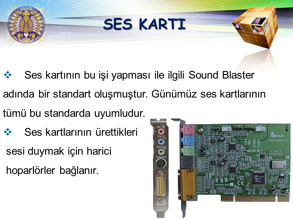 SES KARTI Ses kartının bu işi yapması ile ilgili Sound Blaster adında bir standart oluşmuştur. Günümüz ses kartlarının tümü bu standarda uyumludur.