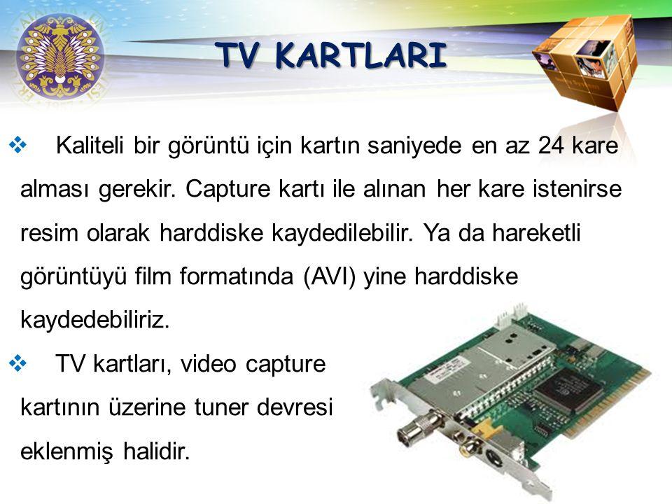 TV KARTLARI Kaliteli bir görüntü için kartın saniyede en az 24 kare