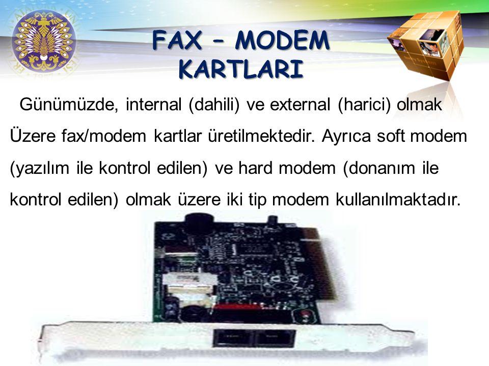FAX – MODEM KARTLARI Günümüzde, internal (dahili) ve external (harici) olmak. Üzere fax/modem kartlar üretilmektedir. Ayrıca soft modem.
