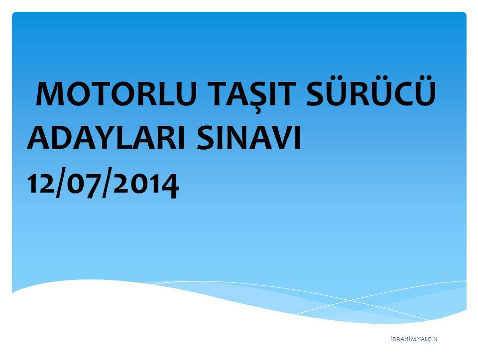 MOTORLU TAŞIT SÜRÜCÜ ADAYLARI SINAVI 12/07/2014
