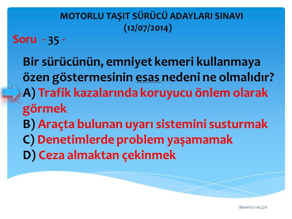 A) Trafik kazalarında koruyucu önlem olarak görmek