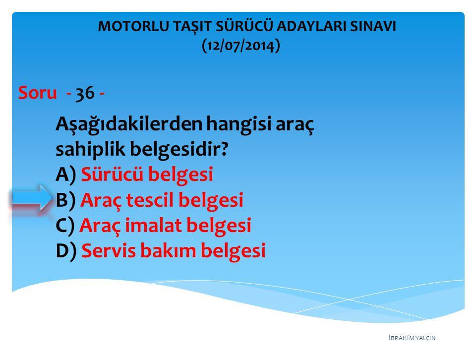 Aşağıdakilerden hangisi araç sahiplik belgesidir A) Sürücü belgesi