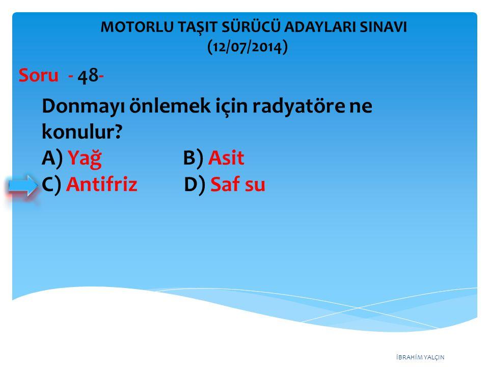 Donmayı önlemek için radyatöre ne konulur A) Yağ B) Asit