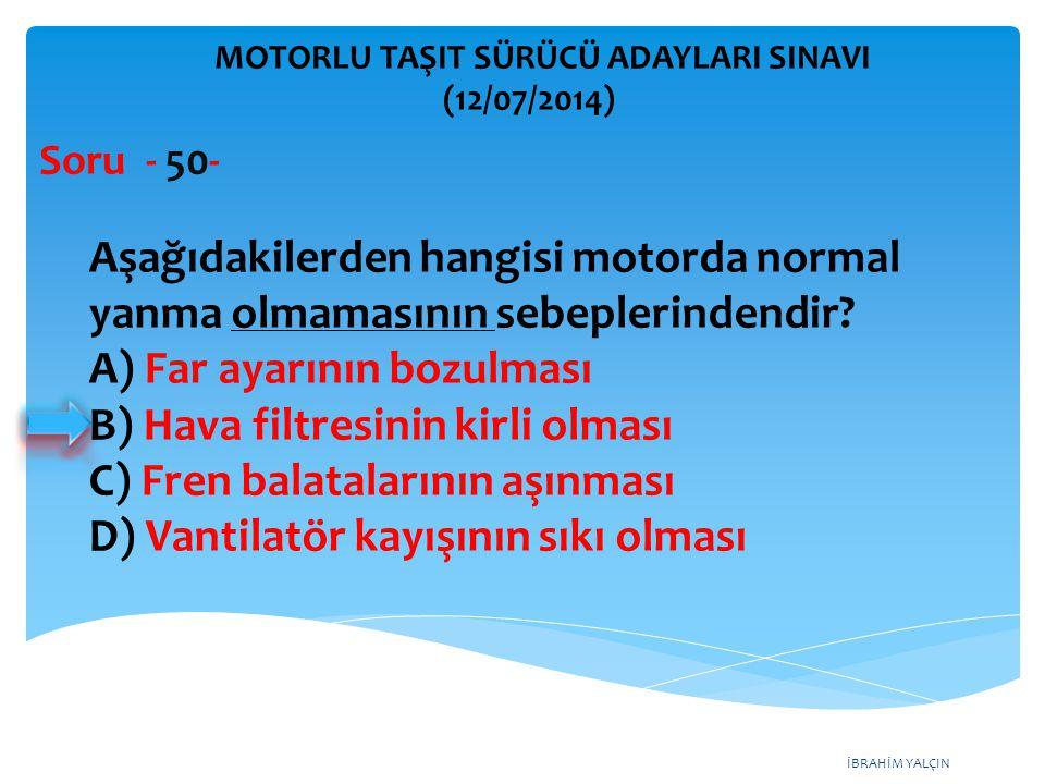A) Far ayarının bozulması B) Hava filtresinin kirli olması