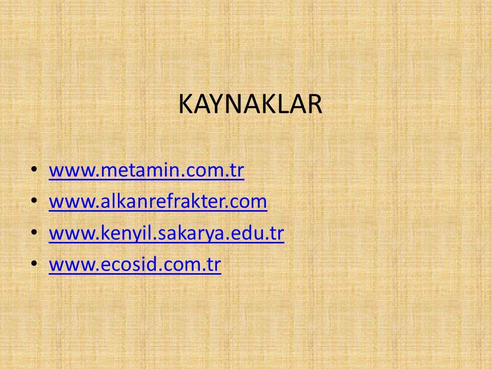 KAYNAKLAR www.metamin.com.tr www.alkanrefrakter.com