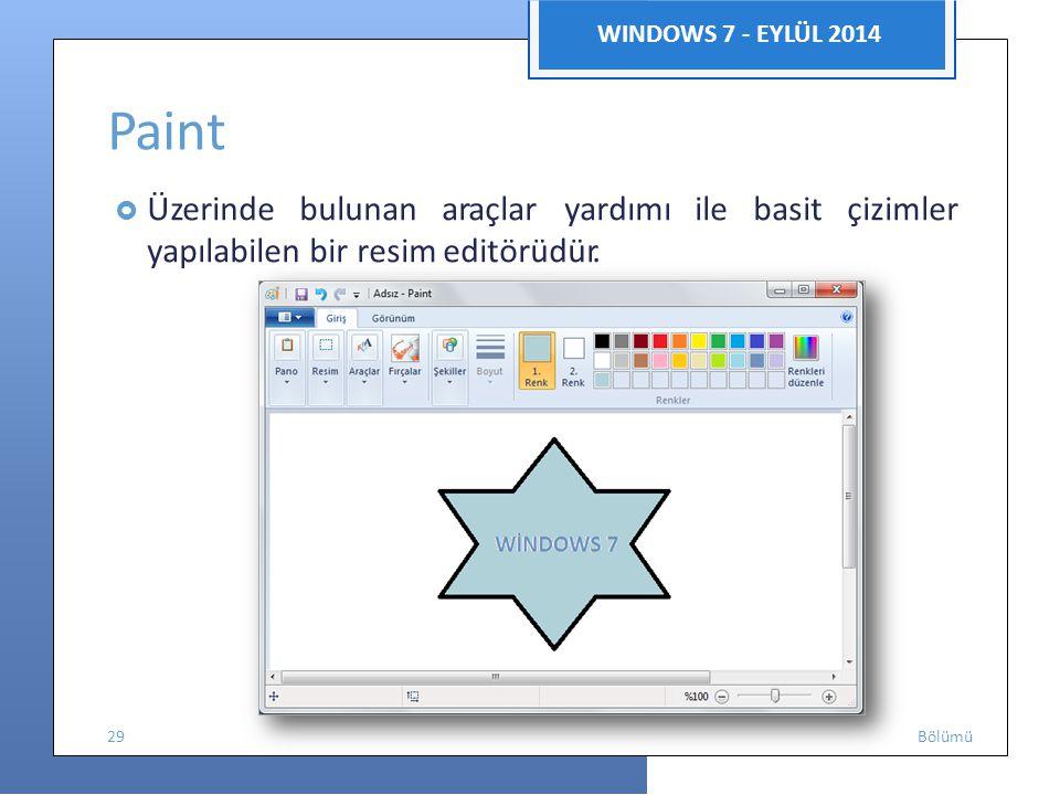 WINDOWS 7 - EYLÜL 2014 Paint.  Üzerinde bulunan araçlar yardımı ile basit çizimler yapılabilen bir resim editörüdür.