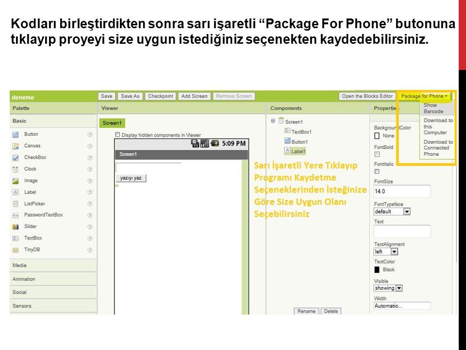 Kodları birleştirdikten sonra sarı işaretli Package For Phone butonuna tıklayıp proyeyi size uygun istediğiniz seçenekten kaydedebilirsiniz.