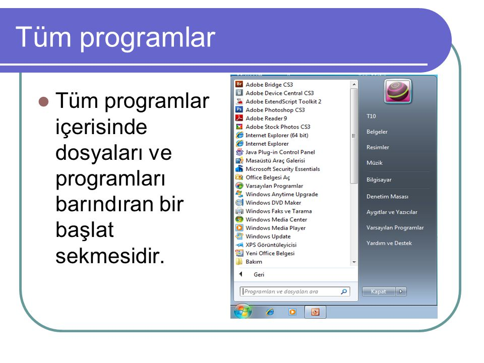Tüm programlar Tüm programlar içerisinde dosyaları ve programları barındıran bir başlat sekmesidir.