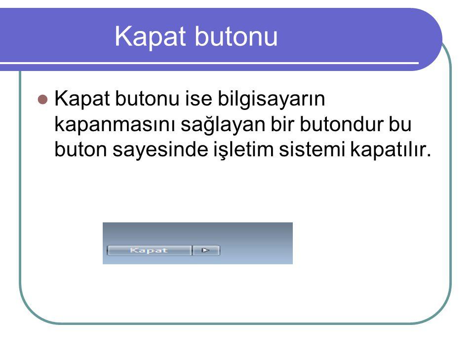 Kapat butonu Kapat butonu ise bilgisayarın kapanmasını sağlayan bir butondur bu buton sayesinde işletim sistemi kapatılır.