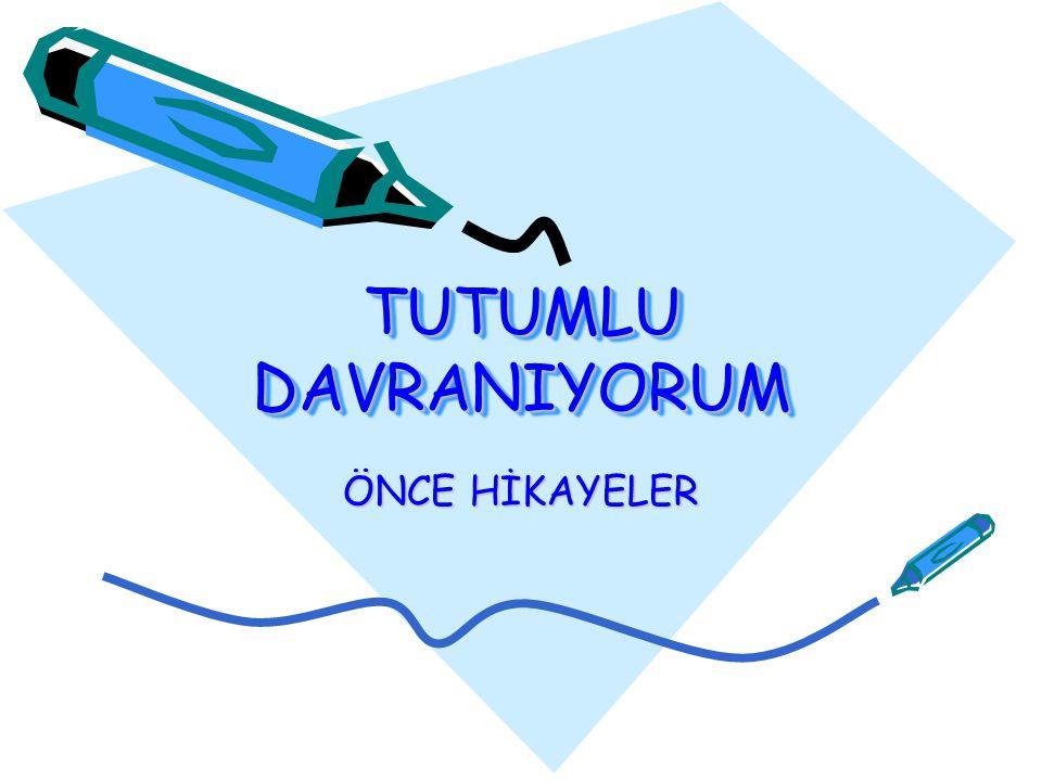 TUTUMLU DAVRANIYORUM ÖNCE HİKAYELER