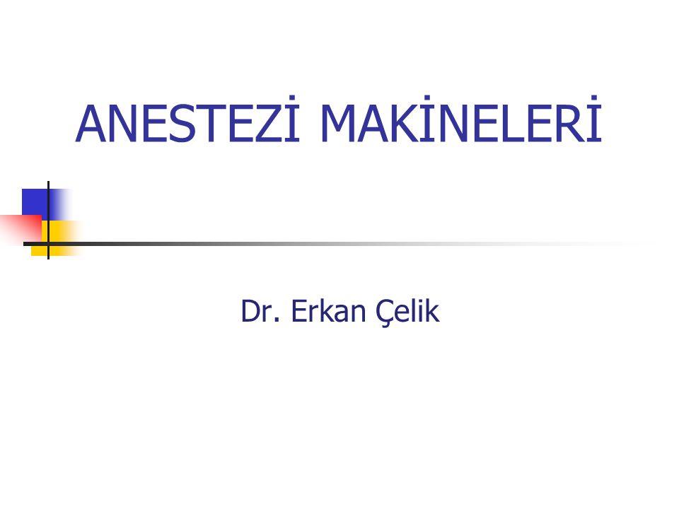ANESTEZİ MAKİNELERİ Dr. Erkan Çelik