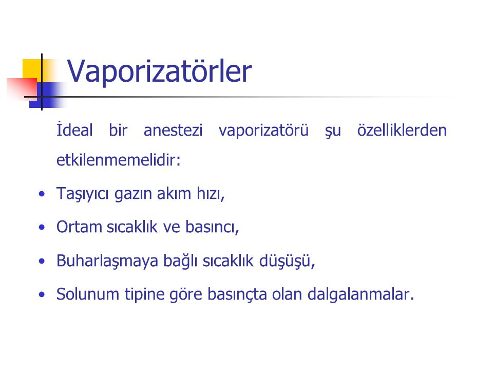 Vaporizatörler İdeal bir anestezi vaporizatörü şu özelliklerden etkilenmemelidir: Taşıyıcı gazın akım hızı,