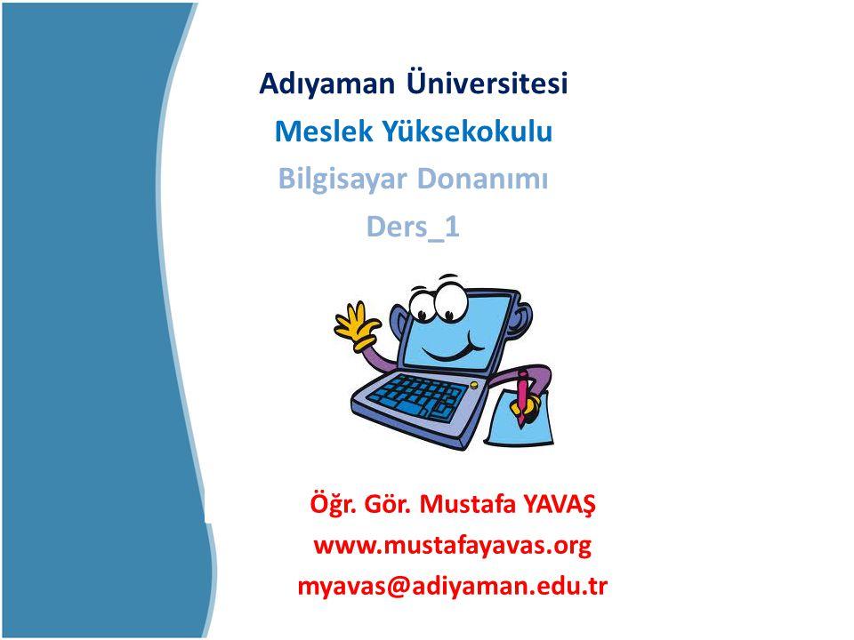 Öğr. Gör. Mustafa YAVAŞ www.mustafayavas.org myavas@adiyaman.edu.tr