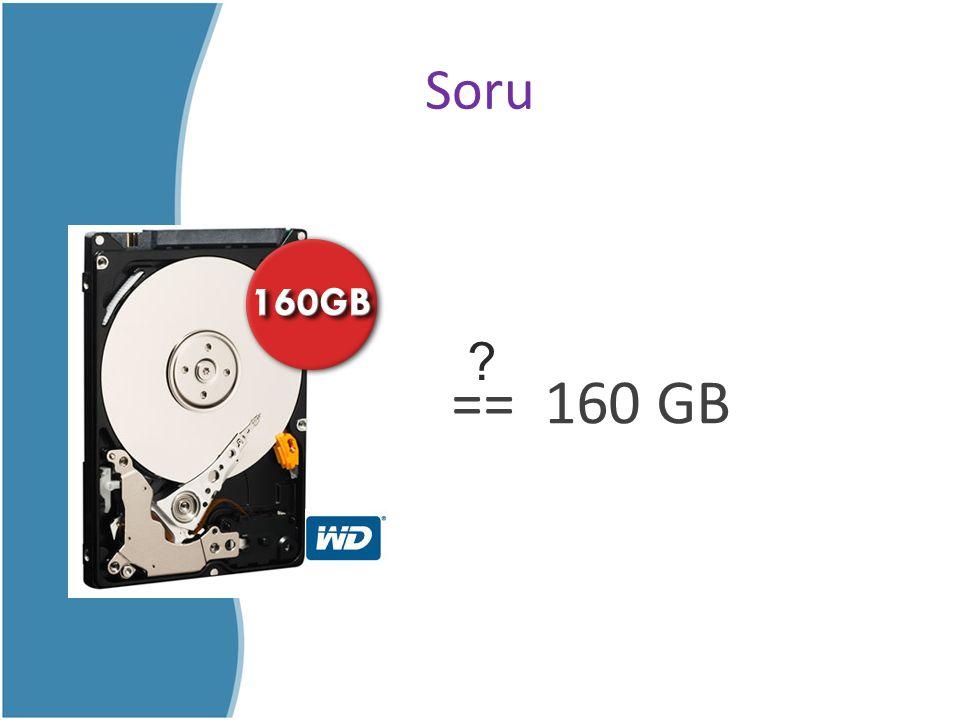 Soru == 160 GB