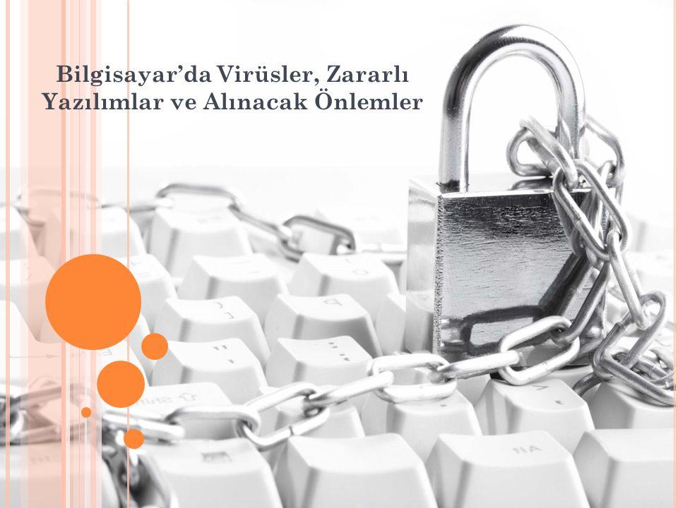 Bilgisayar'da Virüsler, Zararlı Yazılımlar ve Alınacak Önlemler