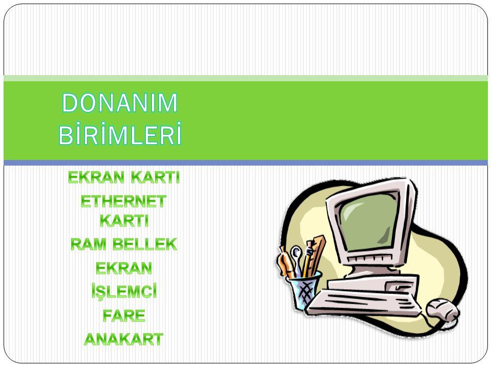 EKRAN KARTI ETHERNET KARTI RAM BELLEK EKRAN İŞLEMCİ FARE ANAKART