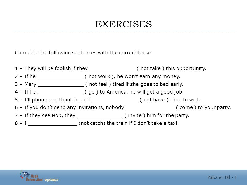 EXERCISES Complete the following sentences with the correct tense.